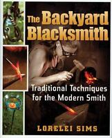 The Backyard Blacksmith: Traditional Techniques for the Modern Smith (Hardback o