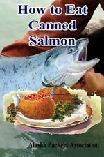 How to Eat Canned Salmon by Alaska Association (2016, Paperback)