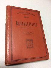 RADIOATTIVITA' G.A.BLANCH HOEPLI SERIE SCIENTIFICA 1.ED.1907 MANUALE 114 -155