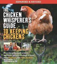 The Chicken Whisperer's Guide to Keeping Chickens, Revised: Everything You Need