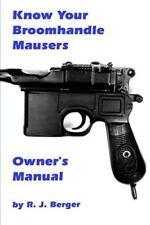 Know Your Broomhandle Mauser Pistols by Robert J. Berger (1994, Paperback)