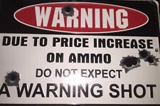 "Warning Due To Price Increase On Ammo Do Not Expect Warning Shot New Metal 12""x8"