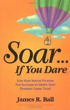 NEW - Soar...If You Dare by Ball, James R.
