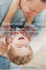 The Fatherstyle Advantage: Surefire Techniques Every Parent Can Use to Raise Con