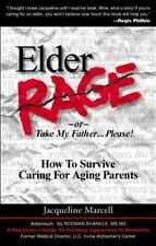 Elder Rage, or Take My Father... Please!: How to Survive Caring for Aging Parent