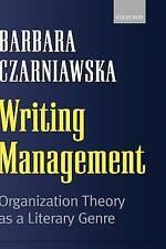 Writing Management: Organization Theory as a Literary Genre by Czarniawska, Bar