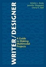 Writer/Designer : A Guide to Making Multimodal Projects by Kristin L. Arola, Je…