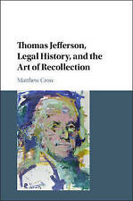 Thomas Jefferson, Legal History, and the Art of Recollection (Cambridge Historic