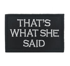 THAT'S WHAT SHE SAID ARMY MORALE BADGE Embroidered HOOK PATCH A 1186