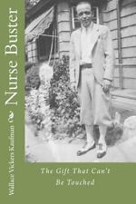 Nurse Buster : The Gift That Can't Be Touched by Wallace Vickers Kaufman...