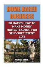Home Based Business: 30 Hacks How to Make Money Homesteading for...