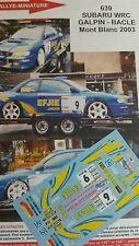 DECALS 1/43 REF 0639 SUBARU IMPREZA WRC GALPIN RALLYE DU MONT BLANC 2003 RALLY