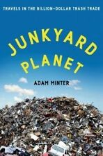 Junkyard Planet: Travels in the Billion-Dollar Trash Trade.Adam Minter.HARDCOVER