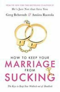 How To Keep Your Marriage From Sucking: The keys to keep your wedlock out of dea