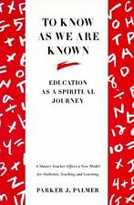 To Know as We Are Known: Education as a Spiritual Journey by Parker J. Palmer