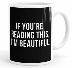 If Your Reading This I'm Beautiful Mug Cup