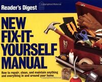 New Fix-It-Yourself Manual: How to Repair, Clean, and Maintain Anything and Ever