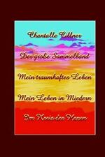 Chantalle Cillner - der Grosse Sammelband : Mein Traumhaftes Leben - Mein...