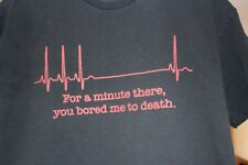 """Men's Novelty T-Shirt """"For A Minute There You Bored Me To Death"""" Flatline Size M"""