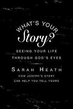 What's Your Story? : Seeing Your Life Through God's Eyes by Sarah Heath...