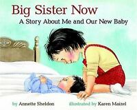 Big Sister Now : A Story about Me and Our New Baby by Annette Sheldon