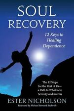 Soul Recovery - 12 Keys to Healing Dependence: The 12 Steps for the Rest of Us -