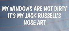 MY WINDOWS ARE NOT DIRTY IT'S MY JACK RUSSELL'S NOSE ART Funny Car Dog Sticker