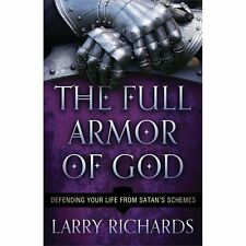 The Full Armor of God: Defending Your Life from Satan's Schemes - Larry Richards