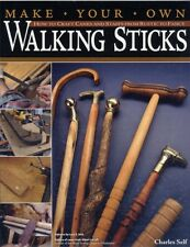 Make Your Own Walking Sticks: How to Craft Canes and Staffs from Rustic to Fanc.