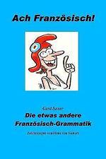 Ach Franzoesisch! : Die Etwas Andere Franzoesisch-Grammatik by Gerd Saxer...