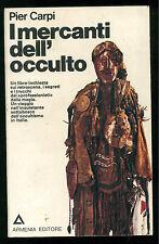 CARPI PIER I MERCANTI DELL'OCCULTO ARMENIA 1973 MAGIA ESOTERISMO OCCULTO