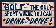 Golf Where You Can Drink And Drive Metal Novelty License Plate Car Front Tag