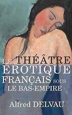 Le Théâtre érotique Français Sous le Bas-Empire by Alfred Delvau (2015,...