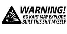 Car window decal go kart outdoor sticker funny built myself may explode haha lol