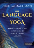 Language of Yoga : Complete A-to-Y Guide to Asana Names, Sanskrit Terms, & Ch...