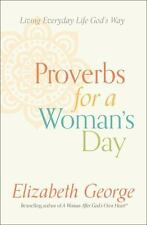 Proverbs for a Woman's Day : Caring for Your Husband, Home, and Family God's...