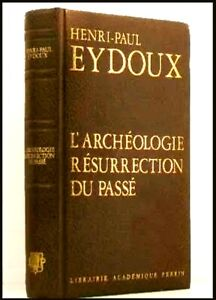 L'ARCHÉOLOGIE RÉSURRECTION DU PASSÉ ✨ H.P. EYDOUX LIBRAIRIE ACADÉMIQUE PERRIN