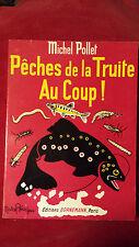 PECHES DE LA TRUITE AU COUP! Michel Pollet  Bornemann 1971
