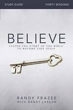 The Believe: Living the Story of the Bible to Become Like Jesus by Randy...