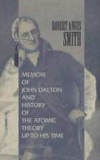 Memoir of John Dalton, and History of the Atomic Theory up to His Time