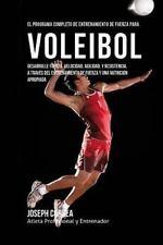 El Programa Completo de Entrenamiento de Fuerza para Voleibol : Desarrolle...