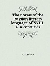 The norms of the Russian literary language of XVIII-XIX centuries, Eskova, A.,,