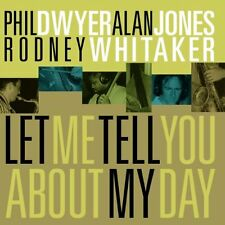 Alan Jones and Rodney Whitaker Phil Dwyer - Let Me Tell You About My Day [CD]