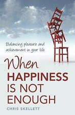 When Happiness Is Not Enough : Balancing Pleasure and Achievement in Your...