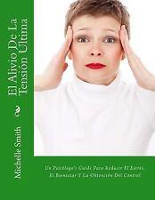 El Alivio de la Tensión Última : Un Psicólogo's Guide para Reducir el Estrés,...