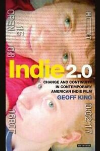 Indie 2.0: Change and Continuity in Contemporary American Indie Film by Geoff...