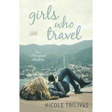 Girls Who Travel : A Novel, Very Good Condition Book, Nicole Trilivas, ISBN 9780