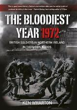 The Bloodiest Year 1972: British Soldiers in Northern Ireland, in their Own Word