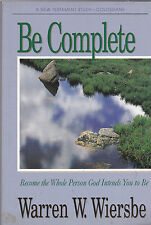 Be Complete : How to Become the Whole Person God Intends You to Be