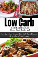 Low Carb Diet Cookbook Box Set:(3 in 1) Slow Cooker, Dump Dinners & Freezer Meal